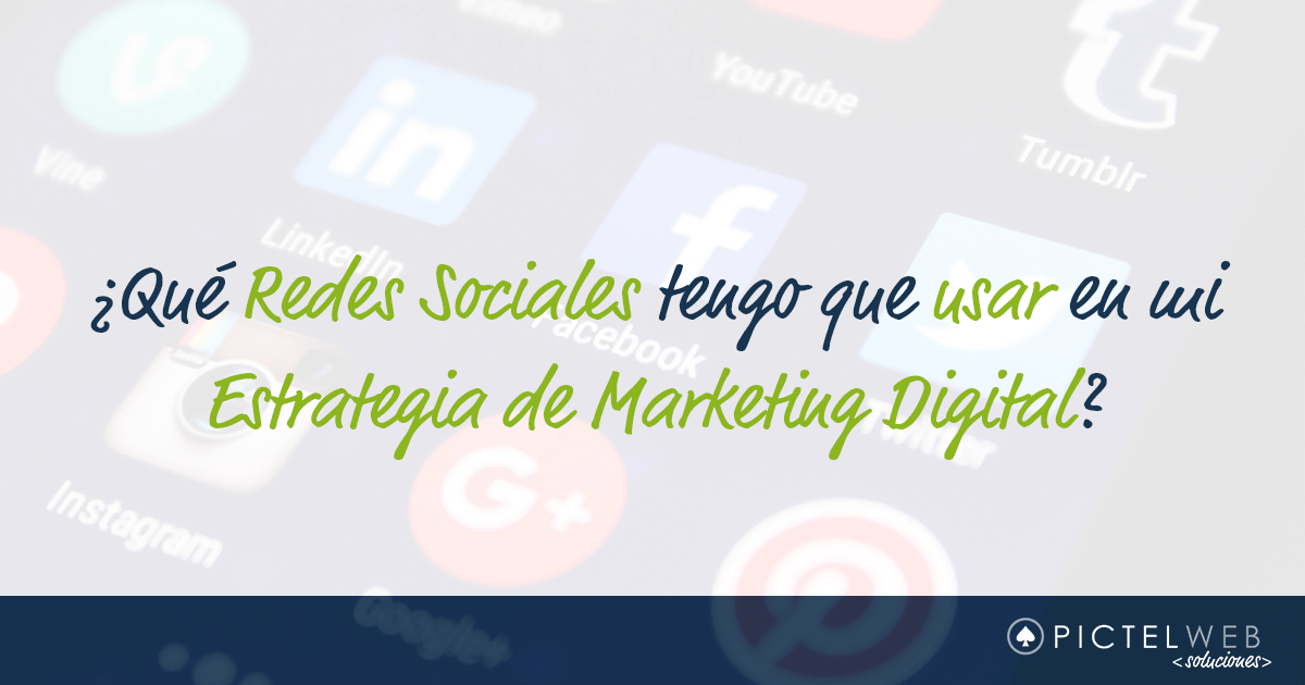 ¿Qué Redes Sociales tengo que usar en mi Estrategia de Marketing Digital?