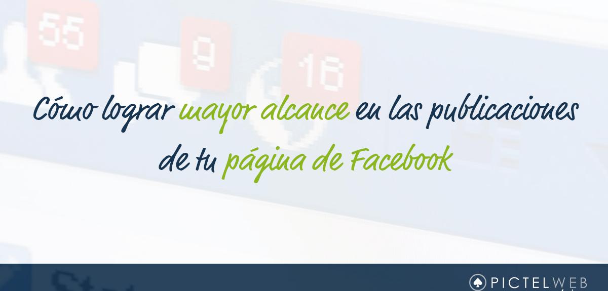 Cómo lograr mayor alcance en las publicaciones de tu Página de Facebook